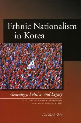 Ethnic Nationalism in Korea By Shin, Gi-Wook