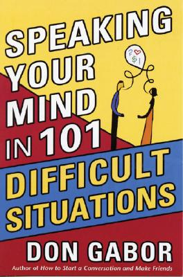 Speaking Your Mind in 101 Difficult Situations By Gabor, Don
